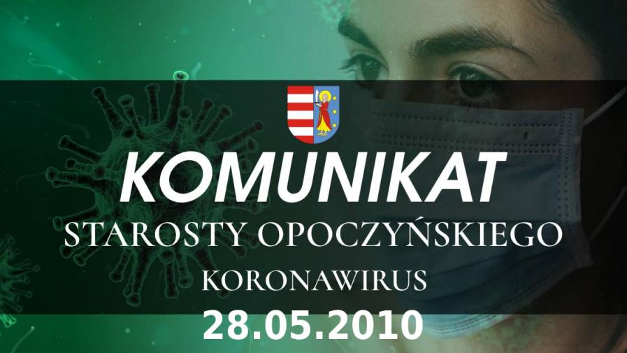 Komunikat Starosty Opoczyńskiego dotyczący sytuacji epidemicznej na terenie powiatu opoczyńskiego – stan na dzień 28 maja 2020 r. godz. 12.00