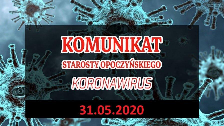 Komunikat Starosty Opoczyńskiego - stan na dzień 31 Maja 2020 r. godz. 9. 00