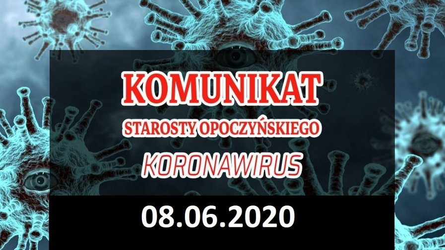 Komunikat Starosty Opoczyńskiego dotyczący sytuacji epidemicznej na terenie powiatu opoczyńskiego – stan na dzień 8 czerwca 2020 r. godz. 11.00
